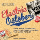Electric October Lib/E: Seven World Series Games, Six Lives, Five Minutes of Fame That Lasted Forever Cover Image