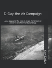 D-Day: the Air Campaign: June 1944 and the role of Anglo-American air power in the Normandy landings Cover Image