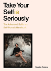 Take Your Selfie Seriously: The Advanced Selfie Handbook Cover Image