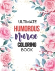 Ultimate Humorous Nurse Coloring Book: A Humorous Swear Word Coloring Book for Adults Nurse 52 Unique Coloring Pages With Strong Phrases of Specially Cover Image