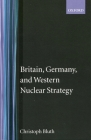 Britain, Germany, and Western Nuclear Strategy (Nuclear History Program #3) Cover Image