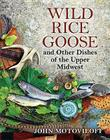 Wild Rice Goose and Other Dishes of the Upper Midwest Cover Image