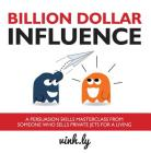 Billion Dollar Influence - A Persuasion Skills Masterclass from Someone Who Sells Private Jets for a Living Cover Image