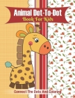 Animal Dot-to-dot Book For Kids Connect The Dots And Coloring: Puzzles for Fun and Learning (volume 1) Cover Image