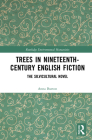 Trees in Nineteenth-Century English Fiction: The Silvicultural Novel (Routledge Environmental Humanities) Cover Image