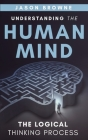 Understanding the Human Mind The Logical Thinking Process Cover Image