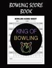 Bowling Score Book: Bowling Score Sheets, Bowling Score Cards, Bowling Score Record Keeper Book Cover Image