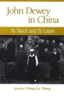 John Dewey in China: To Teach and to Learn (SUNY Series in Chinese Philosophy and Culture) Cover Image