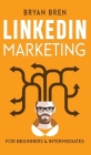 LinkedIn Marketing: Mastery: 2 Book In 1 - The Guides To LinkedIn For Beginners And Intermediates, Learn How To Optimize Your Profile, Lea Cover Image