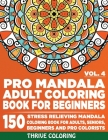 Pro Mandala Adult Coloring Book For Beginners: 150 Stress Relieving Mandala Coloring Book For Adults, Seniors, Beginners and Pro Colorists. (Vol. 4) Cover Image