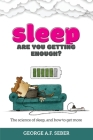 Sleep: The science of sleep, and how to get more Cover Image