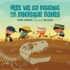 Here We Go Digging for Dinosaur Bones Cover Image