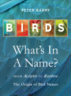 Birds What's in a Name?: from Accipiter to Zoothera The Origin of Bird Names Cover Image