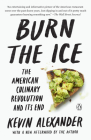 Burn the Ice: The American Culinary Revolution and Its End Cover Image