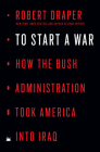 To Start a War: How the Bush Administration Took America into Iraq Cover Image