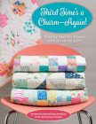 Third Time's a Charm - Again!: Make the Most of 5 Squares with 21 Colorful Quilts Cover Image