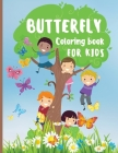 Butterfly Coloring Book for Kids: 30 Amazing and Cute Butterflies for Color Simple and Easy Butterflies Coloring Book for Kids Gift Idea for Girls and Cover Image