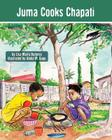 Juma Cooks Chapati: The Tanzania Juma Stories (Kids' Books from Here and There #3) Cover Image