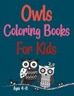Owls Coloring Books For Kids Ages 4-8: Owls Coloring Book For Kids And Toddlers Cover Image