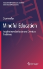 Mindful Education: Insights from Confucian and Christian Traditions (Encounters Between East and West) Cover Image