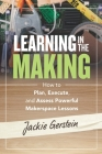 Learning in the Making: How to Plan, Execute, and Assess Powerful Makerspace Lessons Cover Image