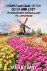 Conversational Dutch Quick and Easy: The Most Innovative Technique to Learn the Dutch Language, the Netherlands, Amsterdam, Holland Cover Image