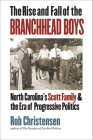 The Rise and Fall of the Branchhead Boys: North Carolina's Scott Family and the Era of Progressive Politics Cover Image