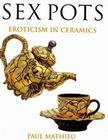 Sex Pots: Eroticism in Ceramics Cover Image