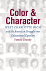 Color and Character: West Charlotte High and the American Struggle over Educational Equality Cover Image