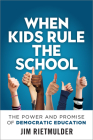 When Kids Rule the School: The Power and Promise of Democratic Education Cover Image