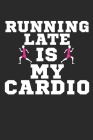 Running Late Is My Cardio: Runner's Training Logbook Track Your Runs Daily for 25 Weeks - Faster Stronger - Training Program 5 Month Record Log B Cover Image