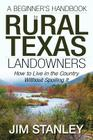 A Beginner's Handbook for Rural Texas Landowners: How to Live in the Country Without Spoiling It Cover Image