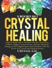 Crystal Healing: 5 Books in 1: Expand Mind Power, Enhance Psychic Awareness, Achieve Higher Consciousness, Increase Spiritual Energy, G Cover Image