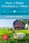 How to Raise Chickens for Meat: The Backyard Guide to Caring for, Feeding, and Butchering Your Birds Cover Image