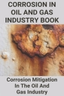 Corrosion In Oil And Gas Industry Book: Corrosion Mitigation In The Oil And Gas Industry: Natural Gas Pipeline Corrosion Prevention Cover Image