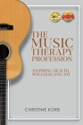 The Music Therapy Profession: Inspiring Health, Wellness, and Joy Cover Image