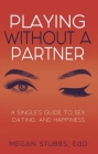 Playing Without a Partner: A Singles' Guide to Sex, Dating, and Happiness Cover Image
