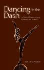 Dancing in the Dash: My Story of Empowerment, Diplomacy, and Resilience Cover Image