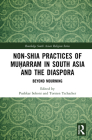 Non-Shia Practices of Muḥarram in South Asia and the Diaspora: Beyond Mourning (Routledge South Asian Religion) Cover Image