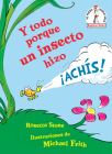 Y todo porque un insecto hizo ¡achís! (Because a Little Bug Went Ka-Choo! Spanish Edition) (Beginner Books(R)) Cover Image