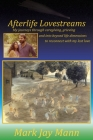 Afterlife Lovestreams: My journeys through caregiving, grieving and into beyond life dimensions to reconnect with my lost love. Cover Image