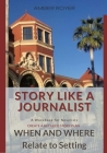 Story Like a Journalist - When and Where Relate to Setting Cover Image