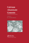 Calcium Aluminate Cements: Proceedings of a Symposium Dedicated to H G Midgley, London, July 1990 Cover Image