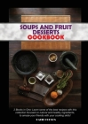 Soups and Fruit Desserts Cookbook: 2 Books in One: Learn some of the best recipes with this collection focused on natural and healthy ingredients, to Cover Image