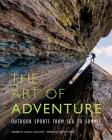 The Art of Adventure: Outdoor Sports from Sea to Summit Cover Image