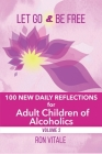 Let Go and Be Free: 100 New Daily Reflections for Adult Children of Alcoholics Cover Image