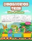 Dinosaurios Tren Libro de Colorear para Niños: Gran Libro del Tren de los Dinosaurios para Niños y Jóvenes. Regalos perfectos del tren de los dinosaur Cover Image