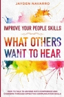 Improve Your People Skills: What Others Want To Hear - How to Talk To Anyone With Confidence and Charisma Through Effective Communication Skills Cover Image