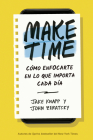 Make Time (Spanish Edition): Cómo Enfocarte En Lo Que Importa Cada Día Cover Image