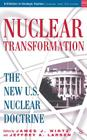 Nuclear Transformation: The New Nuclear U.S. Doctrine (Initiatives in Strategic Studies: Issues and Policies) Cover Image